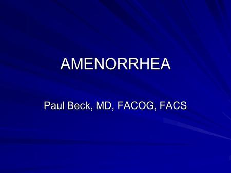 AMENORRHEA Paul Beck, MD, FACOG, FACS. Incidence of Primary Amenorrhea Less than.1% Puberty Breast: 10.8 +/- 1.10 yrs. Pubic Hair:11.0 +/- 1.21 yrs. Menarche12.9.