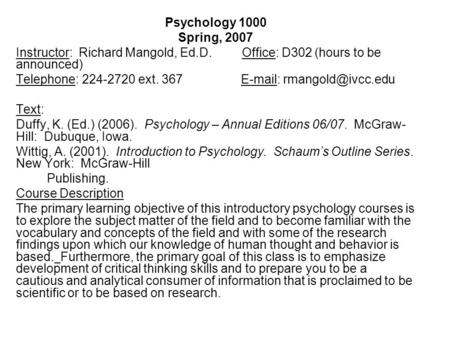 Psychology 1000 Spring, 2007 Instructor: Richard Mangold, Ed.D. Office: D302 (hours to be announced) Telephone: 224-2720 ext. 367