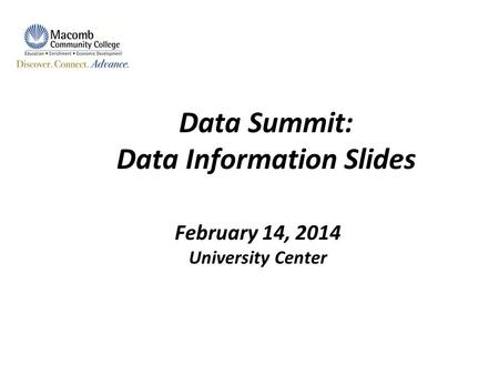 Data Summit: Data Information Slides February 14, 2014 University Center.