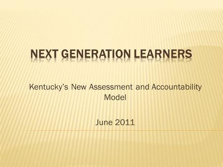 Kentucky's New Assessment and Accountability Model June 2011.