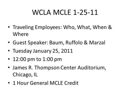 WCLA MCLE 1-25-11 Traveling Employees: Who, What, When & Where Guest Speaker: Baum, Ruffolo & Marzal Tuesday January 25, 2011 12:00 pm to 1:00 pm James.