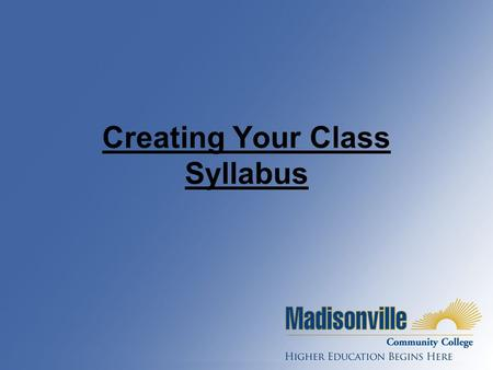 Creating Your Class Syllabus. The Syllabus is a Contract! It is a contract between you and your students. It should include ALL information the students.