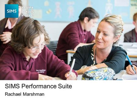 Rachael Marshman SIMS Performance Suite. Assessment in SIMS is evolving.