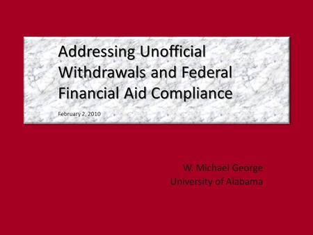 Addressing Unofficial Withdrawals and Federal Financial Aid Compliance Addressing Unofficial Withdrawals and Federal Financial Aid Compliance February.