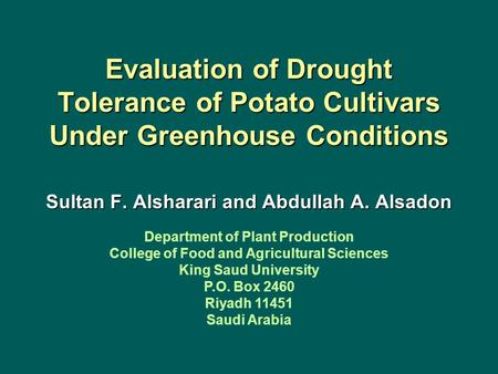 Evaluation of Drought Tolerance of Potato Cultivars Under Greenhouse Conditions Sultan F. Alsharari and Abdullah A. Alsadon Department of Plant Production.