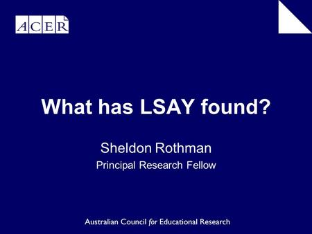 What has LSAY found? Sheldon Rothman Principal Research Fellow.