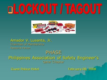 Amador V. Lusanta, Jr. Chairman of Membership Resource Person PHASE Philippines Association of Safety Engineer's Qatar Chapter Guest Palace Hotel February.