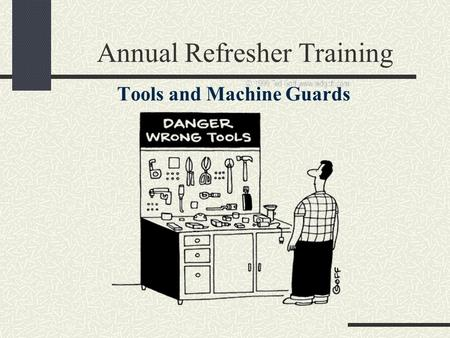 Annual Refresher Training Tools and Machine Guards.