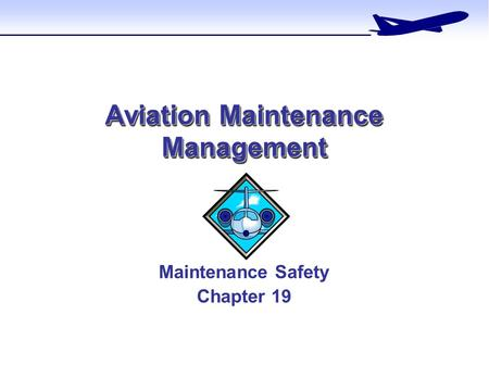 Aviation Maintenance Management Maintenance Safety Chapter 19.