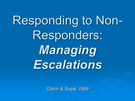 Responding to Non- Responders: Managing Escalations Colvin & Sugai, 1989.
