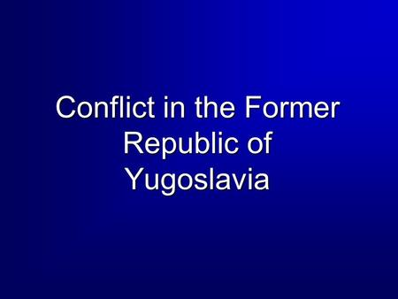 Conflict in the Former Republic of Yugoslavia. 2 Overview  History of the Region  Operations Review  Lessons Learned.