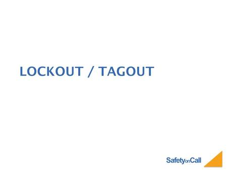 Safety on Call LOCKOUT / TAGOUT. Safety on Call WHAT IS LOCKOUT/TAGOUT? A method of keeping equipment from being set in motion and endangering workers.