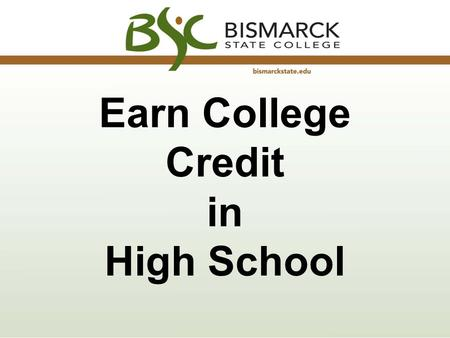 Earn College Credit in High School. Save money Great way to get a head start on your college education Ease the transition from high school to college.