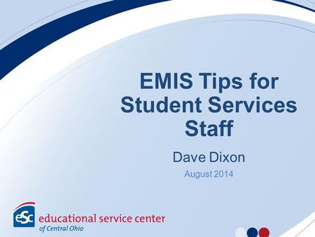 EMIS Tips for Student Services Staff Dave Dixon August 2014.