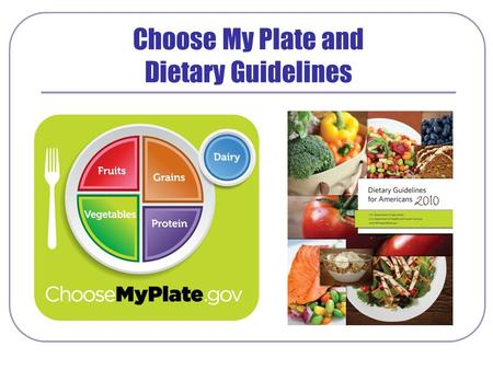Choose My Plate and Dietary Guidelines. Make half your plate fruits & vegetables -Choose fresh, frozen, canned or dried fruits and vegetables -Eat red,