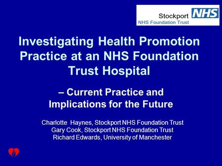 Investigating Health Promotion Practice at an NHS Foundation Trust Hospital – Current Practice and Implications for the Future Charlotte Haynes, Stockport.