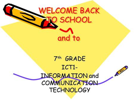 WELCOME BACK TO SCHOOL and to 7 th GRADE ICT1- INFORMATION and COMMUNICATION TECHNOLOGY.