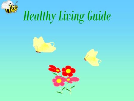 Healthy Living Guide. –Health is above wealth. An apple a day keeps a doctor away. Healthy life makes you feel happy.