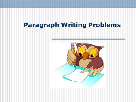 Paragraph Writing Problems. Paragraph Writing Problems 1 University differ from High School such as number of lectures, time of lectures and exams. First.