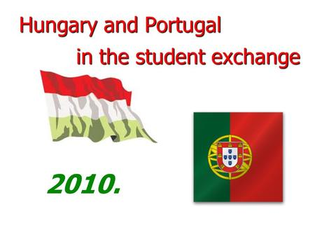 Hungary and Portugal 2010. in the student exchange.