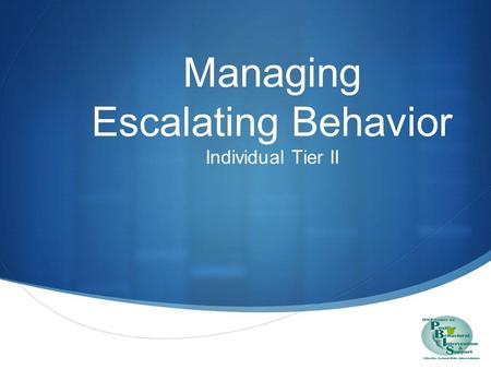 Managing Escalating Behavior Individual Tier II. Purpose PURPOSE Enhance understanding & ways of escalating behavior sequences Understanding the Escalation.