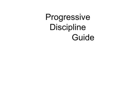 Progressive Discipline Guide. Norms 1.Listen with intent to understand rather than respond. 2.Open your mind to new learning and practice. 3.Invite differences.