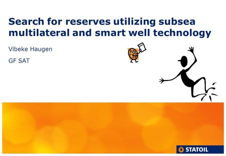 Search for reserves utilizing subsea multilateral and smart well technology Vibeke Haugen GF SAT.