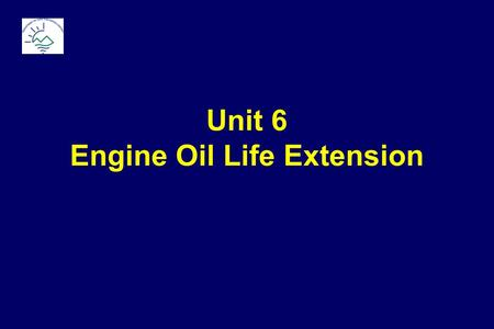 "Unit 6 Engine Oil Life Extension. Baseline: ""Prescribed"" Oil Change Need-it-or-not changes based on: Mileage Calendar Operating Time."