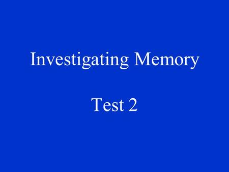 Investigating Memory Test 2 In a moment, you will be shown a number of word pairs one at a time e.g. bear - book Try to memorise the word pairs. Press.