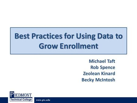 Best Practices for Using Data to Grow Enrollment Michael Taft Rob Spence Zeolean Kinard Becky McIntosh.