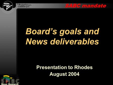 SABC mandate News Research Presentation to Rhodes August 2004 Board's goals and News deliverables.