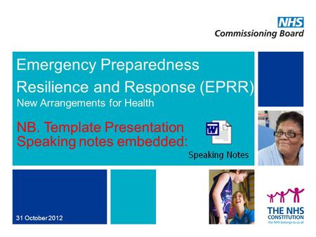 NHS | Presentation to [XXXX Company] | [Type Date]1 Emergency Preparedness Resilience and Response (EPRR) 31 October 2012 New Arrangements for Health NB.
