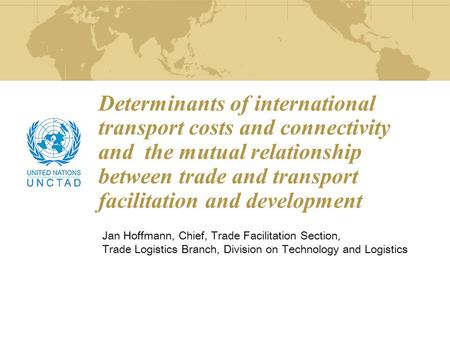 Determinants of international transport costs and connectivity and the mutual relationship between trade and transport facilitation and development Jan.