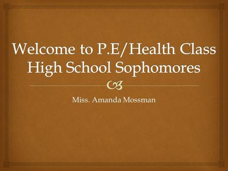 Miss. Amanda Mossman.  Overview Intro. Rules Topics Sports Homework.