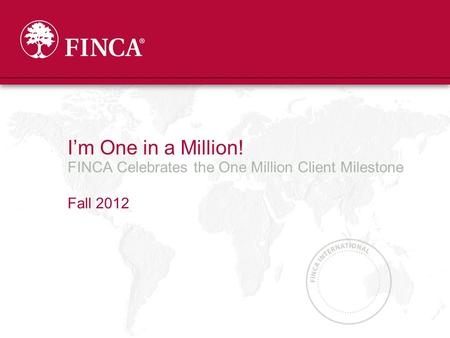 I'm One in a Million! FINCA Celebrates the One Million Client Milestone Fall 2012.