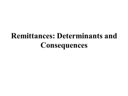 Remittances: Determinants and Consequences. Table 1. Remittance Inflows, Selected Countries (billions $) Country19992010 %GDP Bangladesh1.80710.80411.8%