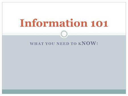 WHAT YOU NEED TO K NOW ! Information 101. Where can I find my GPA? Degree Progress Report Transcript (on WISER)