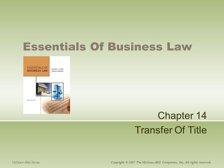 Essentials Of Business Law Chapter 14 Transfer Of Title McGraw-Hill/Irwin Copyright © 2007 The McGraw-Hill Companies, Inc. All rights reserved.