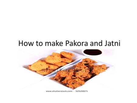 How to make Pakora and Jatni