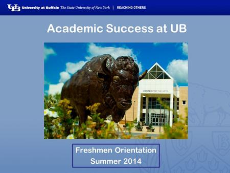 Academic Success at UB Freshmen Orientation Summer 2014.