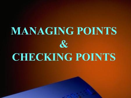 MANAGING POINTS & CHECKING POINTS