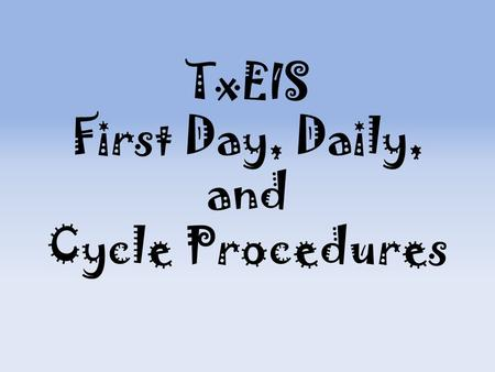 TxEIS First Day, Daily, and Cycle Procedures. A couple of reminders: 1. Do NOT run a PET Export until the 3 rd week of school. Then, run one every week.