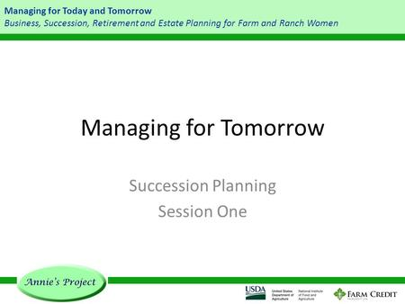Managing for Today and Tomorrow Business, Succession, Retirement and Estate Planning for Farm and Ranch Women Managing for Tomorrow Succession Planning.