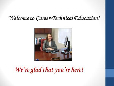 Welcome to Career-Technical Education! We're glad that you're here!