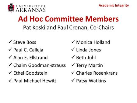 Academic Integrity Ad Hoc Committee Members Pat Koski and Paul Cronan, Co-Chairs Steve Boss Paul C. Calleja Alan E. Ellstrand Chaim Goodman-strauss Ethel.