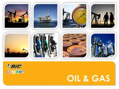 OIL & GAS. WHO MIGHT USE THESE PRODUCTS?  Drilling Companies  Oilfield Service Companies  Oil Refineries  Rig/Pipeline Suppliers  Intergovernmental.