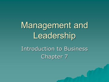 Management and Leadership Introduction to Business Chapter 7.