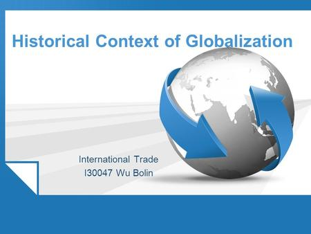 Historical Context of Globalization International Trade I30047 Wu Bolin.