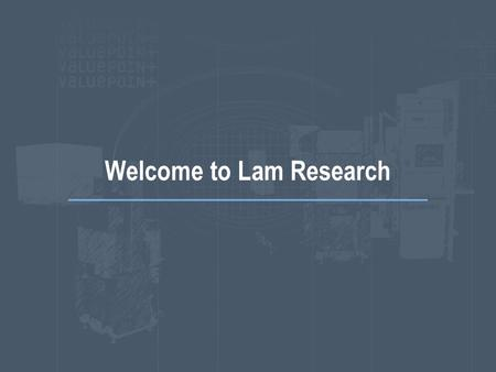 Welcome to Lam Research. Slide - 2 Quick Change Cold Trap Project Greg Sexton Staff Mechanical Engineer New Product Development 3/16/05.