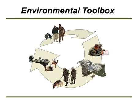 Environmental Toolbox. 2 General Awareness Training Module For Soldiers, Sailors, Airmen, Marines, and everyone in a base camp.